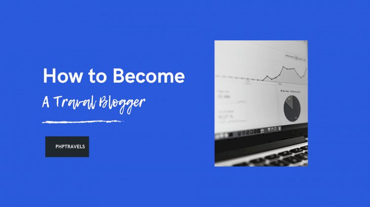 How to Become a Travel Blogger (8 Easy Steps)