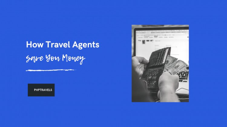 How Travel Agents Save You Money But Agencies Fail