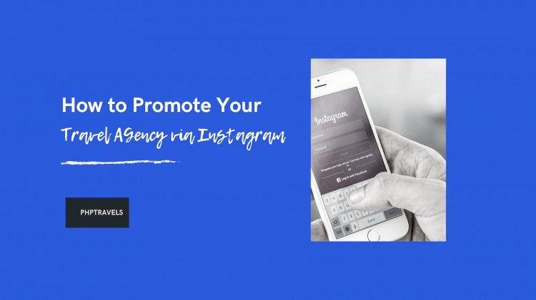How to Promote Your Travel Agency Via Instagram